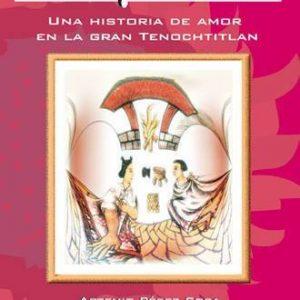 Íxtil y Xóchitl. Una Historia de Amor en la Gran Tenochtitlan