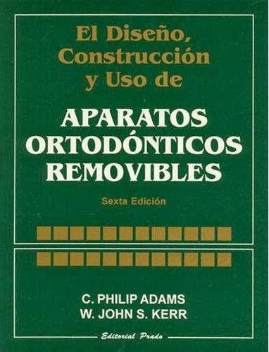Aparatos Ortodónticos Removibles. Diseño, Construcción y Uso