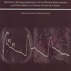 Monitoreo Intraparenquimatoso de la Presión Intracraneana con Fibra Óptica en Trauma Severo de Cráneo