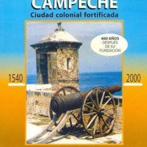 Historia de Campeche, 460 Años Depués de su Fundación 1540 - 2000