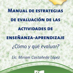 Manual de Estrategias de Evaluación de las Actividades de Enseñanza-Aprendizaje. ¿Cómo y Qué Evaluar?